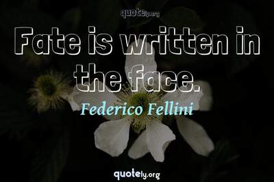Photo Quote of Fate is written in the face.