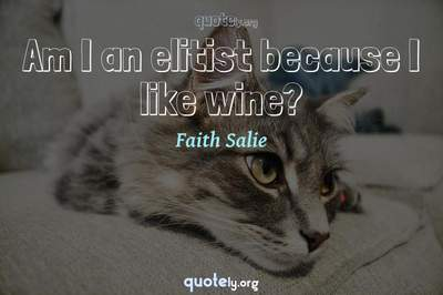 Photo Quote of Am I an elitist because I like wine?