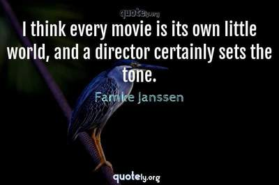 Photo Quote of I think every movie is its own little world, and a director certainly sets the tone.