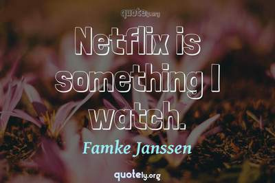 Photo Quote of Netflix is something I watch.