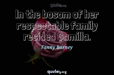 Photo Quote of In the bosom of her respectable family resided Camilla.