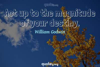 Photo Quote of Act up to the magnitude of your destiny.