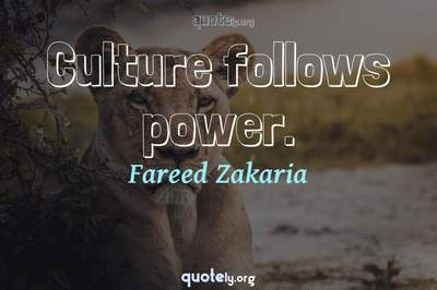 Photo Quote of Culture follows power.