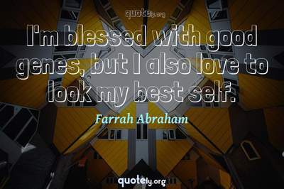 Photo Quote of I'm blessed with good genes, but I also love to look my best self.