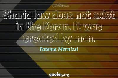 Photo Quote of Sharia law does not exist in the Koran. It was created by man.