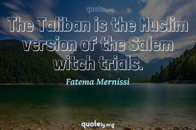 Photo Quote of The Taliban is the Muslim version of the Salem witch trials.