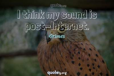 Photo Quote of I think my sound is post-Internet.