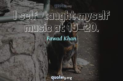Photo Quote of I self-taught myself music at 19-20.