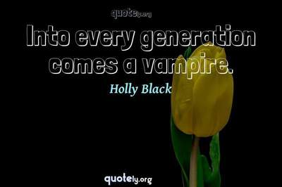 Photo Quote of Into every generation comes a vampire.