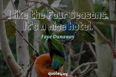 Photo Quote of I like the Four Seasons. It's a nice hotel.
