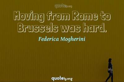 Photo Quote of Moving from Rome to Brussels was hard.