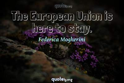 Photo Quote of The European Union is here to stay.