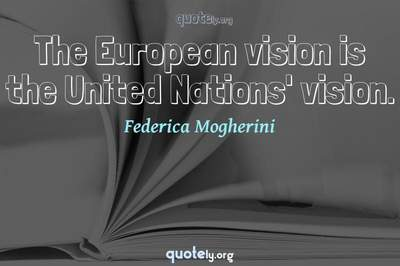 Photo Quote of The European vision is the United Nations' vision.