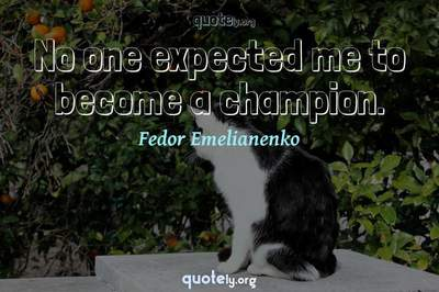 Photo Quote of No one expected me to become a champion.