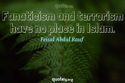 Photo Quote of Fanaticism and terrorism have no place in Islam.
