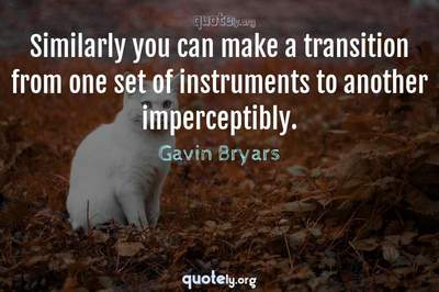 Photo Quote of Similarly you can make a transition from one set of instruments to another imperceptibly.