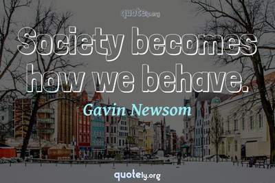 Photo Quote of Society becomes how we behave.