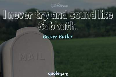 Photo Quote of I never try and sound like Sabbath.