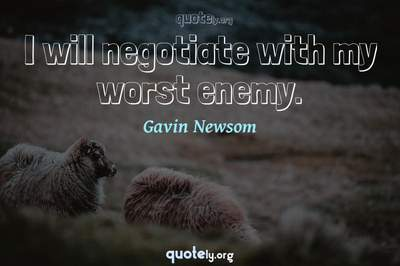 Photo Quote of I will negotiate with my worst enemy.