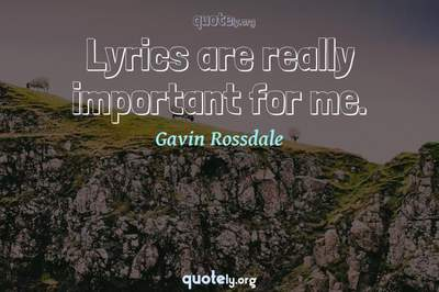 Photo Quote of Lyrics are really important for me.