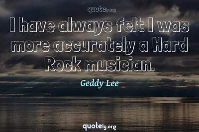 Photo Quote of I have always felt I was more accurately a Hard Rock musician.