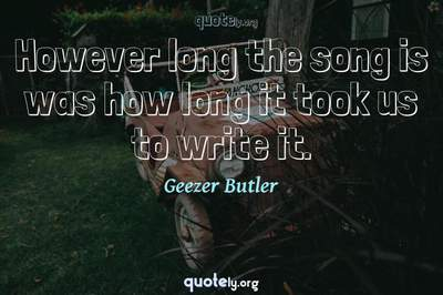 Photo Quote of However long the song is was how long it took us to write it.