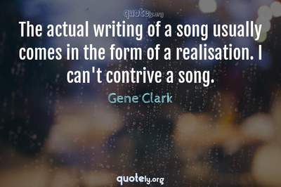 Photo Quote of The actual writing of a song usually comes in the form of a realisation. I can't contrive a song.