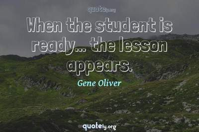Photo Quote of When the student is ready... the lesson appears.