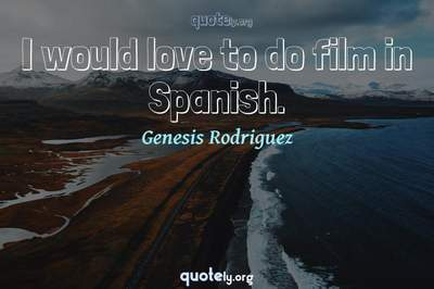 Photo Quote of I would love to do film in Spanish.