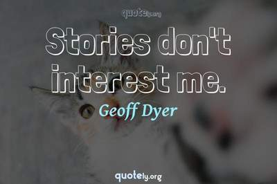 Photo Quote of Stories don't interest me.