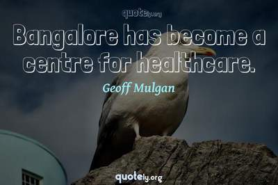 Photo Quote of Bangalore has become a centre for healthcare.