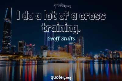 Photo Quote of I do a lot of a cross training.