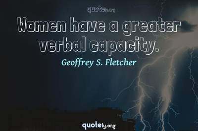Photo Quote of Women have a greater verbal capacity.
