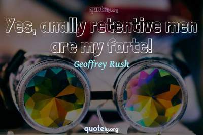 Photo Quote of Yes, anally retentive men are my forte!