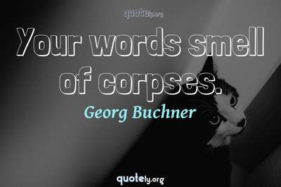 Photo Quote of Your words smell of corpses.