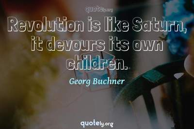Photo Quote of Revolution is like Saturn, it devours its own children.