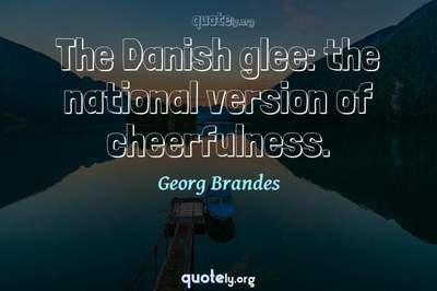 Photo Quote of The Danish glee: the national version of cheerfulness.
