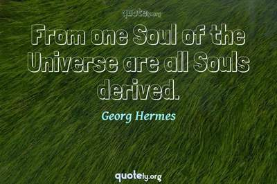 Photo Quote of From one Soul of the Universe are all Souls derived.