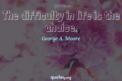 Photo Quote of The difficulty in life is the choice.