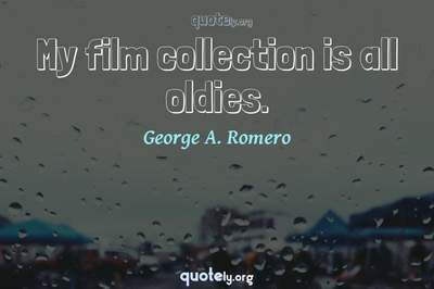 Photo Quote of My film collection is all oldies.