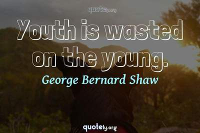 Photo Quote of Youth is wasted on the young.