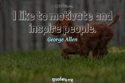 Photo Quote of I like to motivate and inspire people.