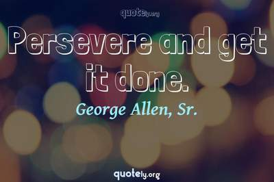 Photo Quote of Persevere and get it done.