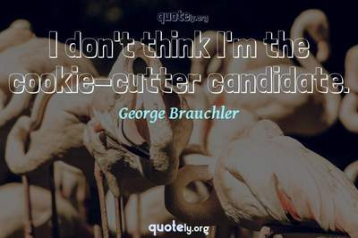 Photo Quote of I don't think I'm the cookie-cutter candidate.