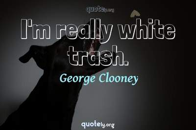 Photo Quote of I'm really white trash.