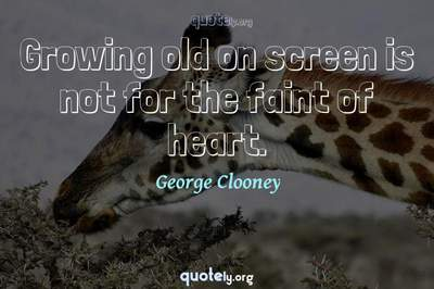 Photo Quote of Growing old on screen is not for the faint of heart.