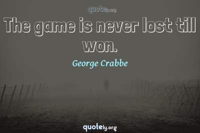 Photo Quote of The game is never lost till won.