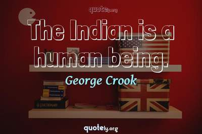 Photo Quote of The Indian is a human being.