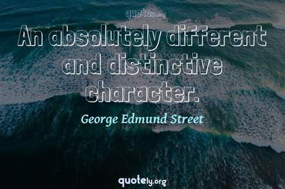 Photo Quote of An absolutely different and distinctive character.