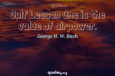 Photo Quote of Gulf Lesson One is the value of airpower.